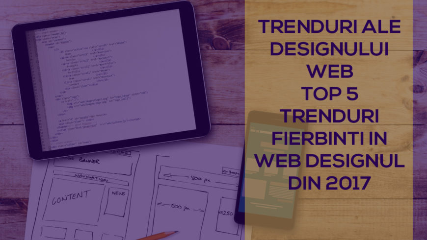 Top 5 Trenduri Fierbinti in Web Designul din 2017